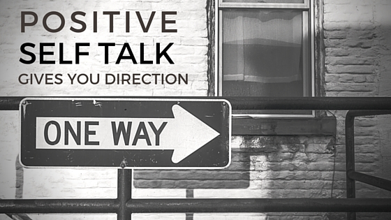 Positive self Talk gives you direction